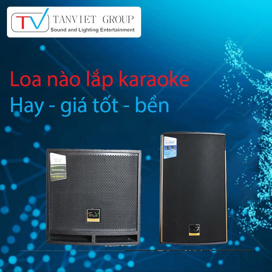 Loa nào lắp karaoke hay – giá tốt – bền